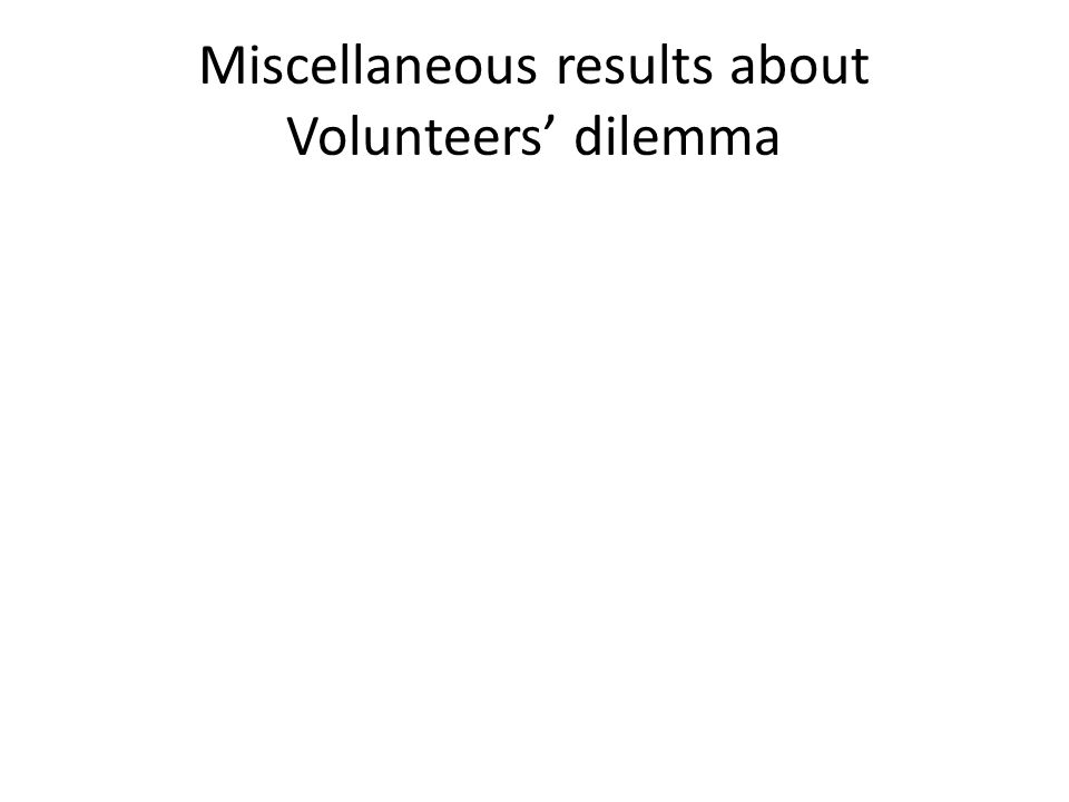 Miscellaneous results about Volunteers' dilemma