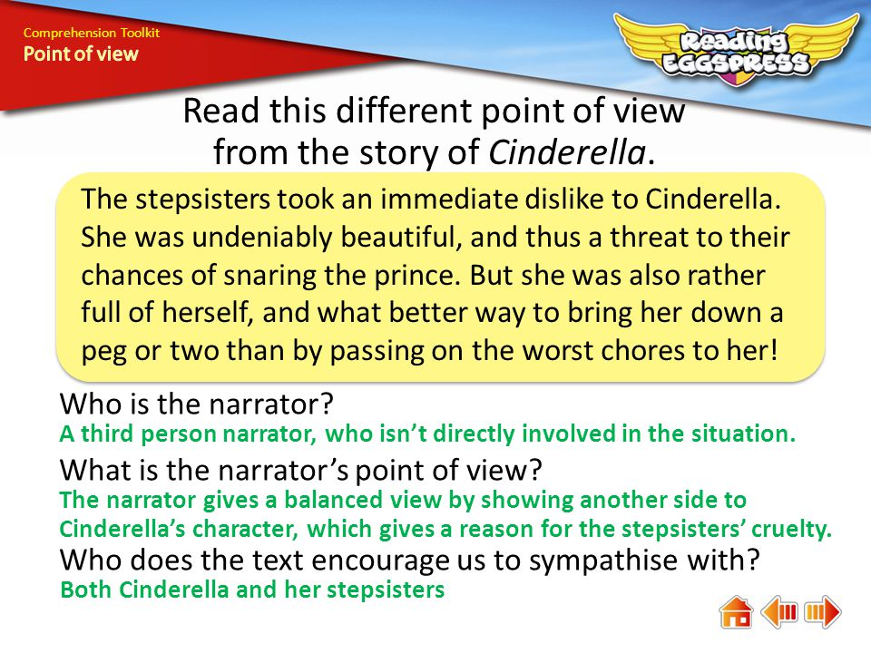 Comprehension Toolkit Read this different point of view from the story of Cinderella. The stepsisters took an immediate dislike to Cinderella. She was