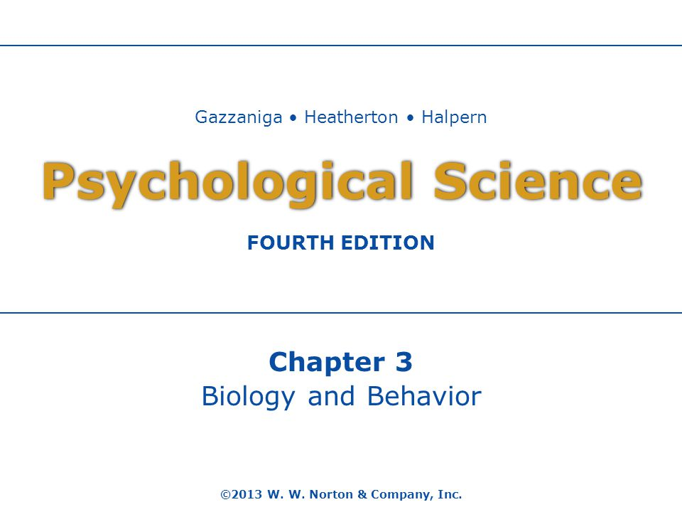 Chapter 3 Biology and Behavior ©2013 W. W. Norton & Company, Inc.