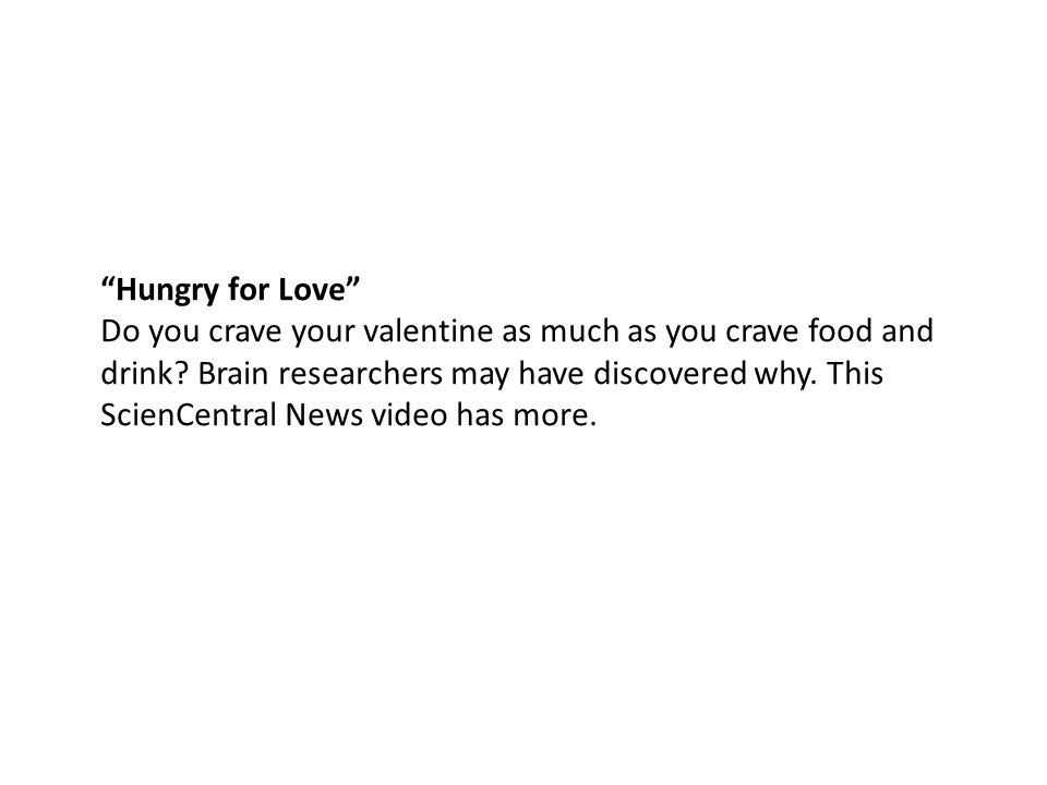 Hungry for Love Do you crave your valentine as much as you crave food and drink.