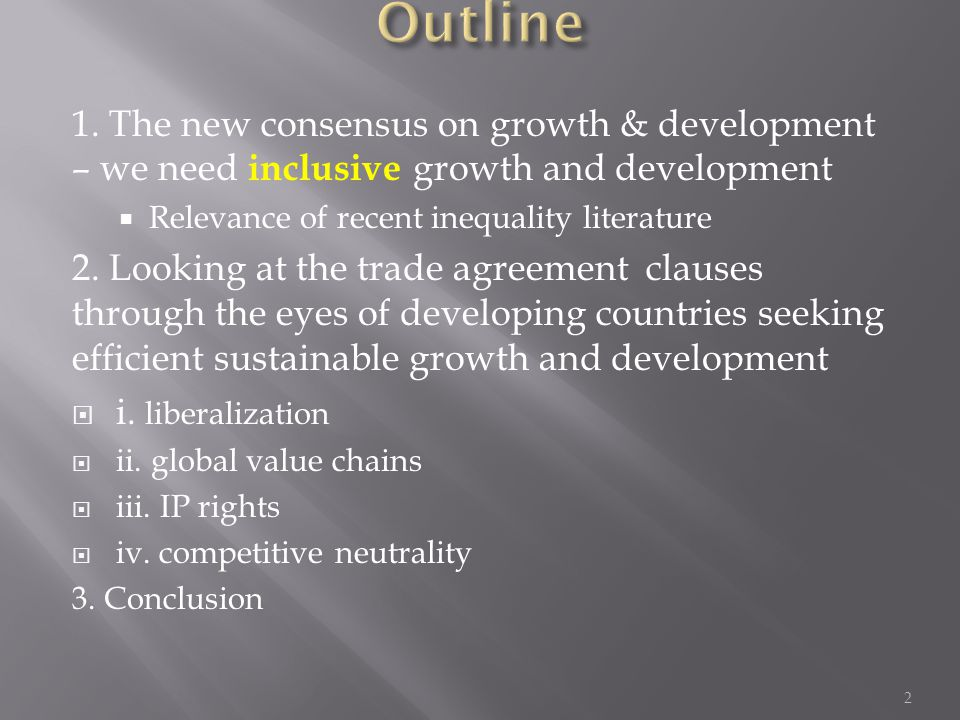 1. The new consensus on growth & development – we need inclusive growth and development  Relevance of recent inequality literature 2. Looking at the
