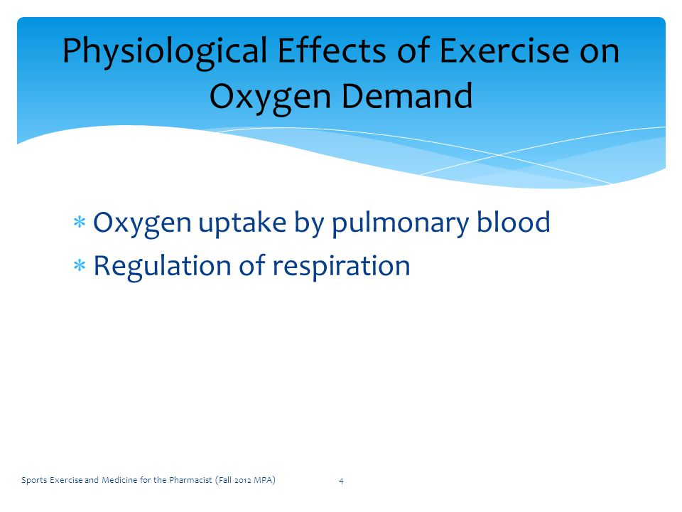 Oxygen uptake by pulmonary blood  Regulation of respiration Physiological Effects of Exercise on Oxygen Demand Sports Exercise and Medicine for the Pharmacist (Fall 2012 MPA)4