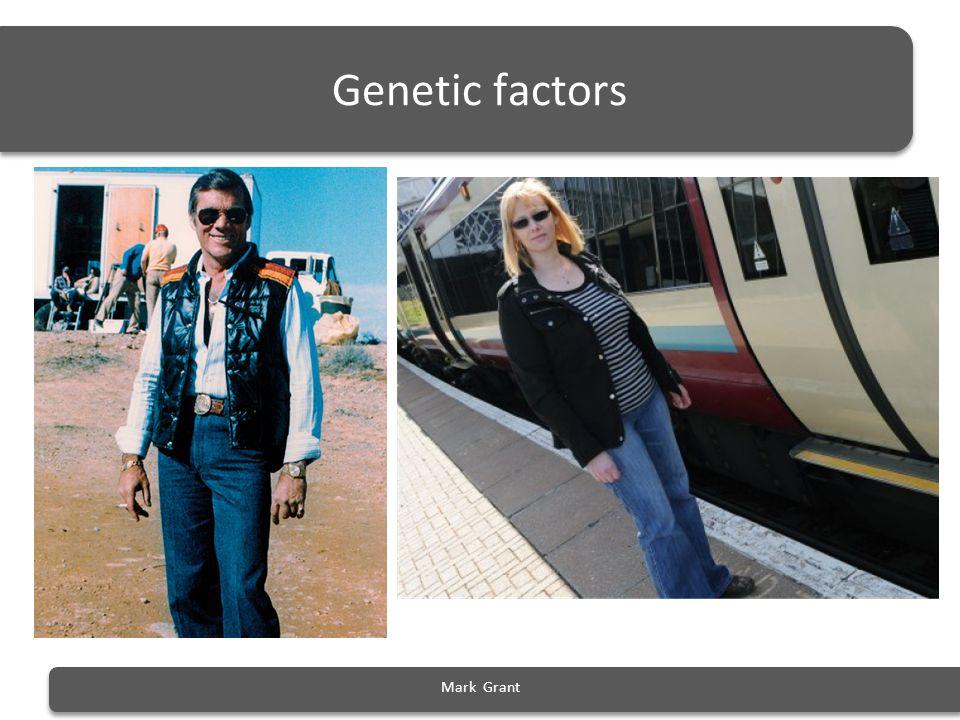 Genetic factors Mark Grant