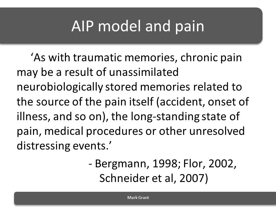 AIP model and pain 'As with traumatic memories, chronic pain may be a result of unassimilated neurobiologically stored memories related to the source