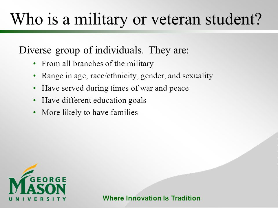 Where Innovation Is Tradition Who is a military or veteran student.
