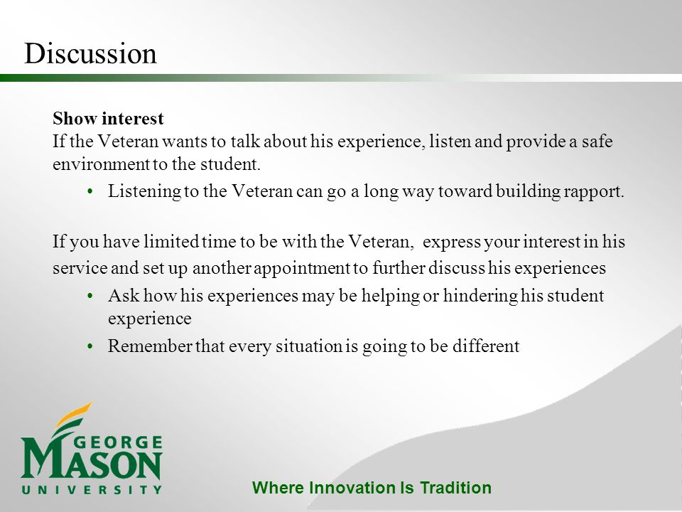 Where Innovation Is Tradition Discussion Show interest If the Veteran wants to talk about his experience, listen and provide a safe environment to the student.