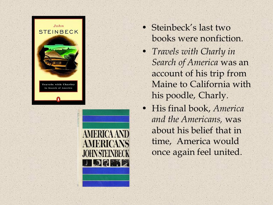 Steinbeck's last two books were nonfiction.