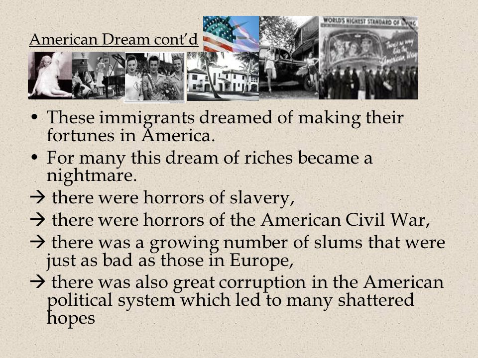 American Dream cont'd These immigrants dreamed of making their fortunes in America.
