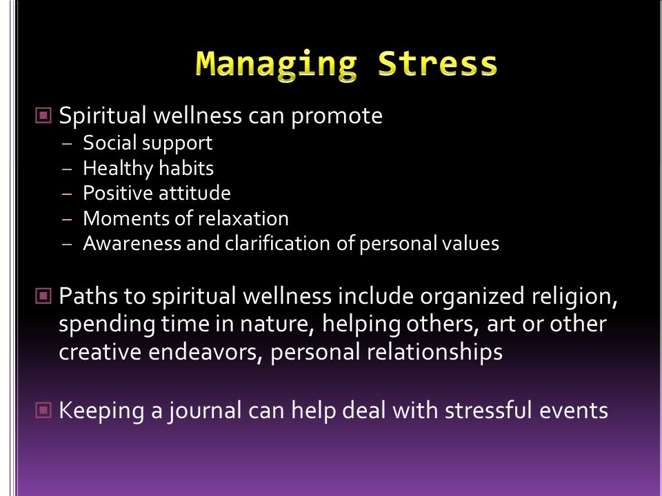 Spiritual wellness can promote – Social support – Healthy habits – Positive attitude – Moments of relaxation – Awareness and clarification of personal
