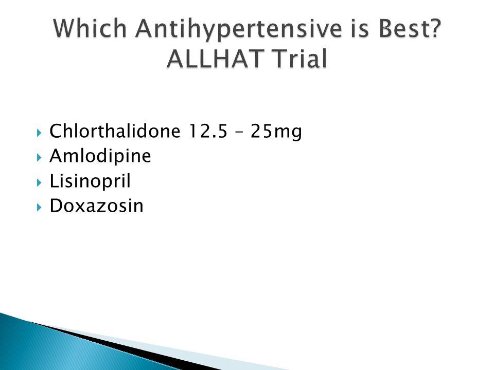  Chlorthalidone 12.5 – 25mg  Amlodipine  Lisinopril  Doxazosin