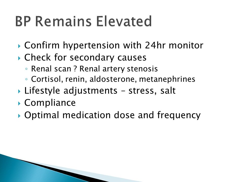  Confirm hypertension with 24hr monitor  Check for secondary causes ◦ Renal scan .
