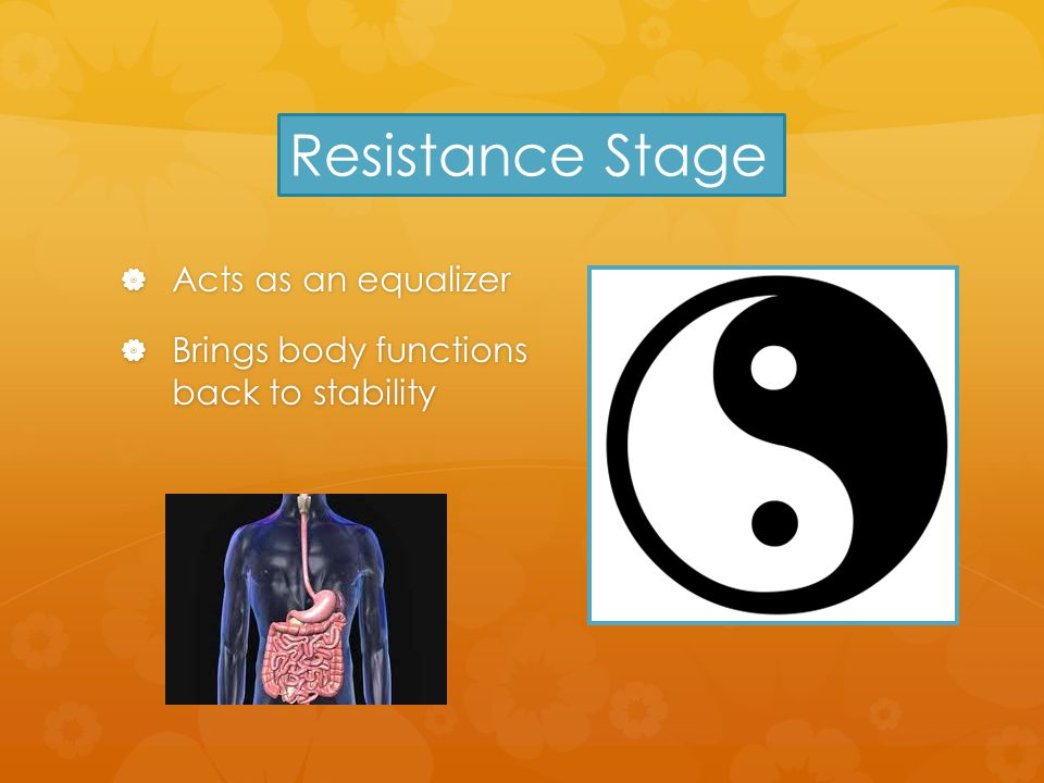  Acts as an equalizer  Brings body functions back to stability Resistance Stage