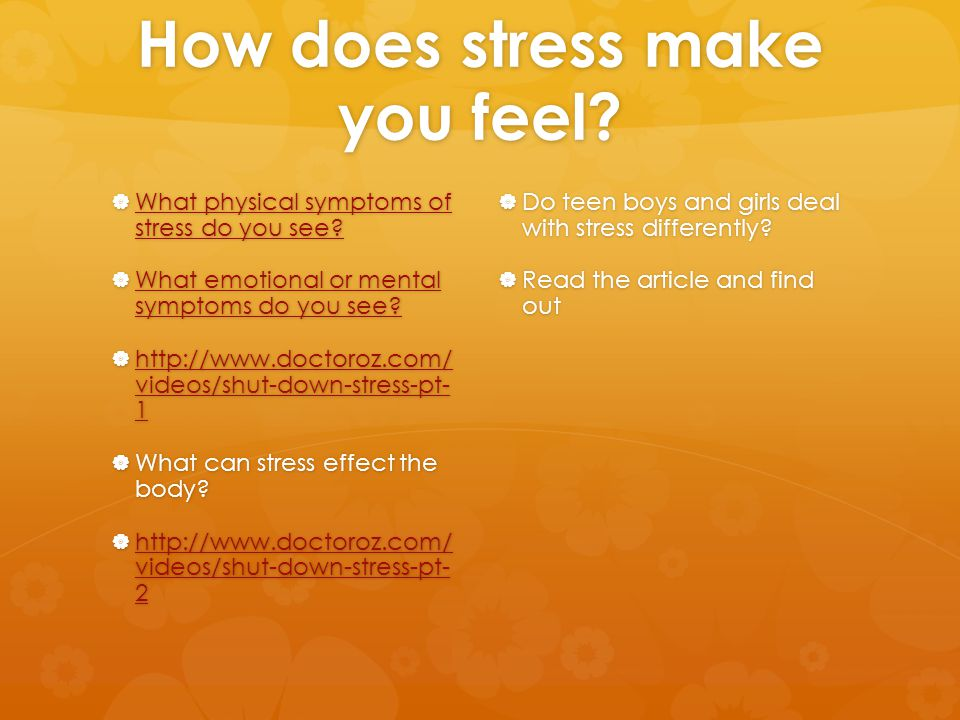 How does stress make you feel.  What physical symptoms of stress do you see.