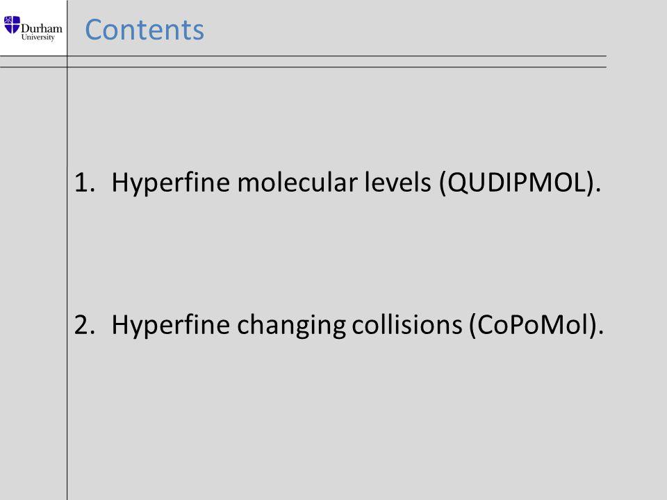 Contents 1.Hyperfine molecular levels (QUDIPMOL). 2.Hyperfine changing collisions (CoPoMol).