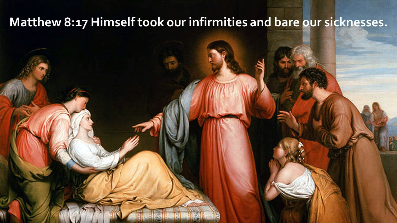 Matthew 8:17 Himself took our infirmities and bare our sicknesses.