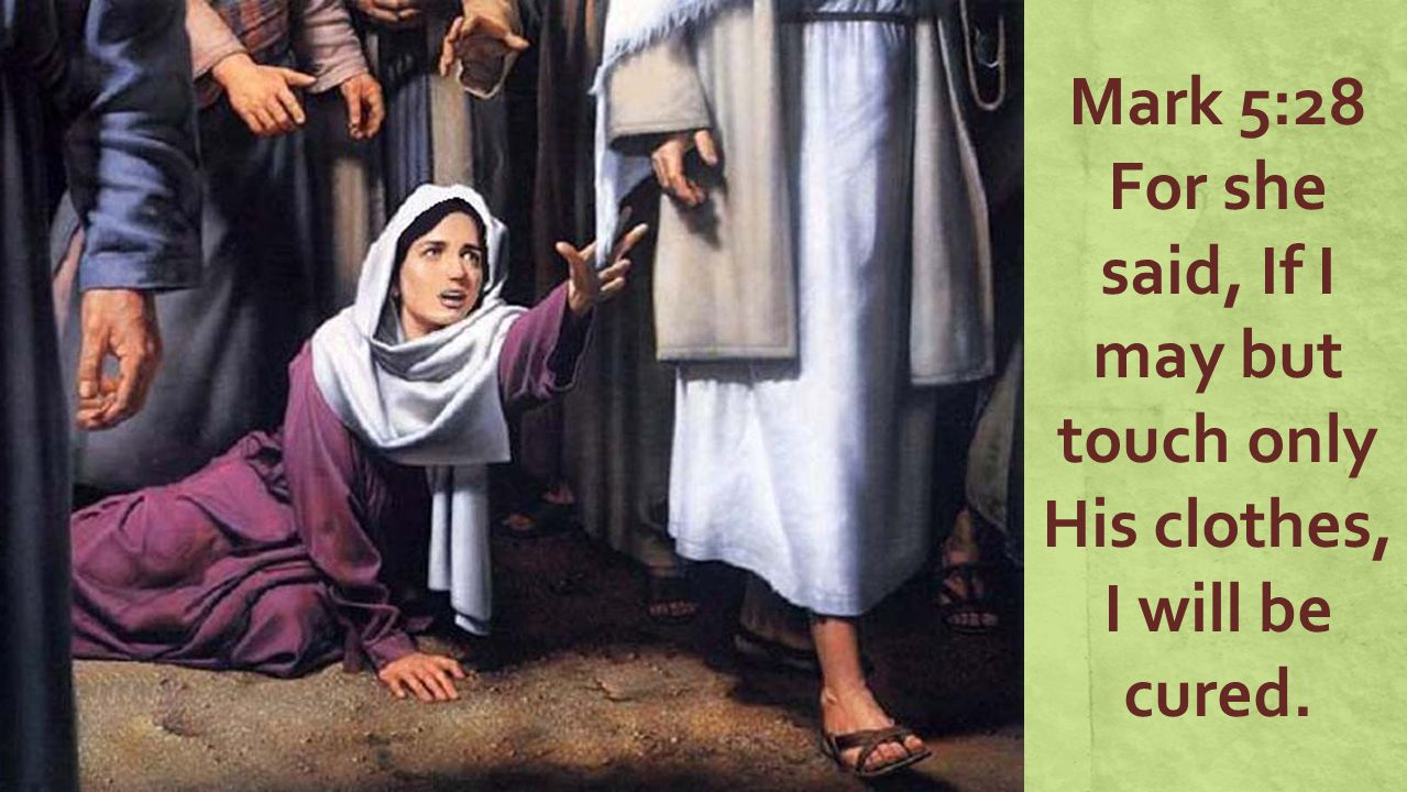 Mark 5:28 For she said, If I may but touch only His clothes, I will be cured.