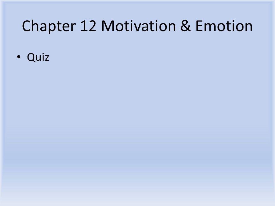 Chapter 12 Motivation & Emotion Quiz