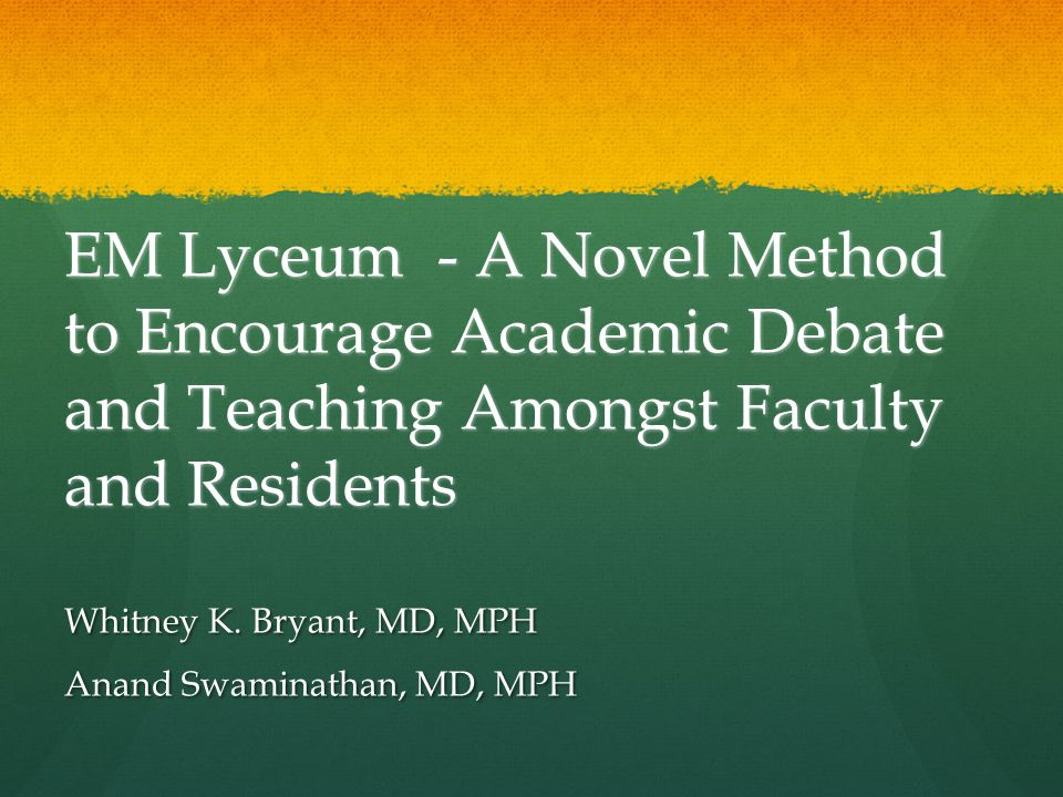 EM Lyceum - A Novel Method to Encourage Academic Debate and Teaching Amongst Faculty and Residents Whitney K.