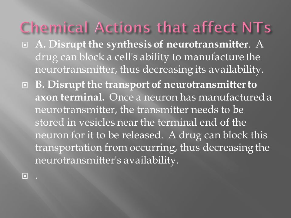 A. Disrupt the synthesis of neurotransmitter.