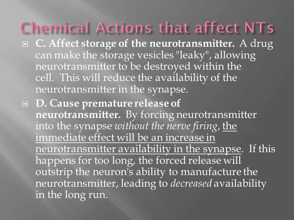  C.Affect storage of the neurotransmitter.