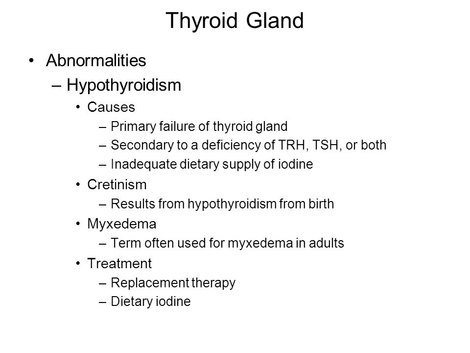 Thyroid Gland Abnormalities –Hypothyroidism Causes –Primary failure of thyroid gland –Secondary to a deficiency of TRH, TSH, or both –Inadequate dieta