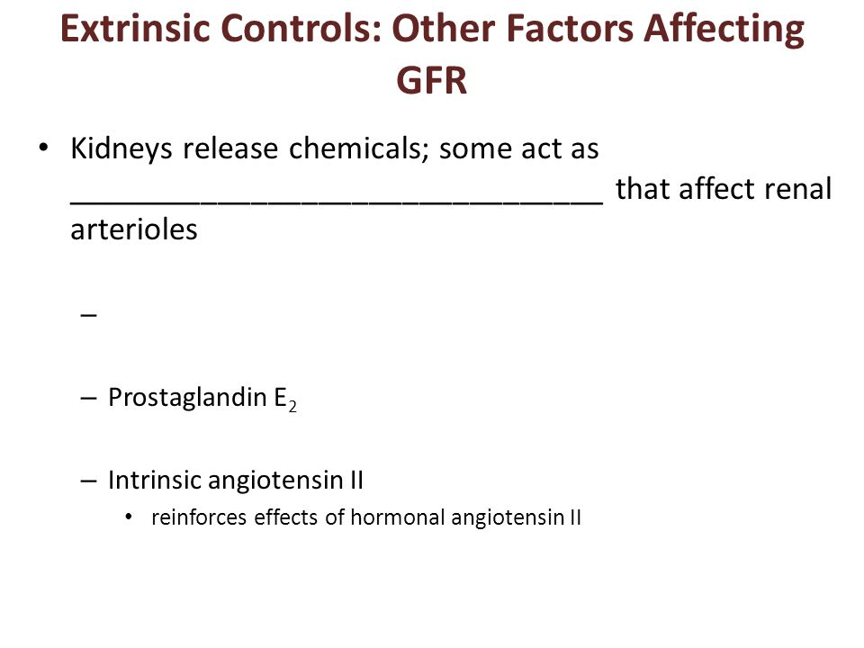 Extrinsic Controls: Other Factors Affecting GFR Kidneys release chemicals; some act as ________________________________ that affect renal arterioles – – Prostaglandin E 2 – Intrinsic angiotensin II reinforces effects of hormonal angiotensin II