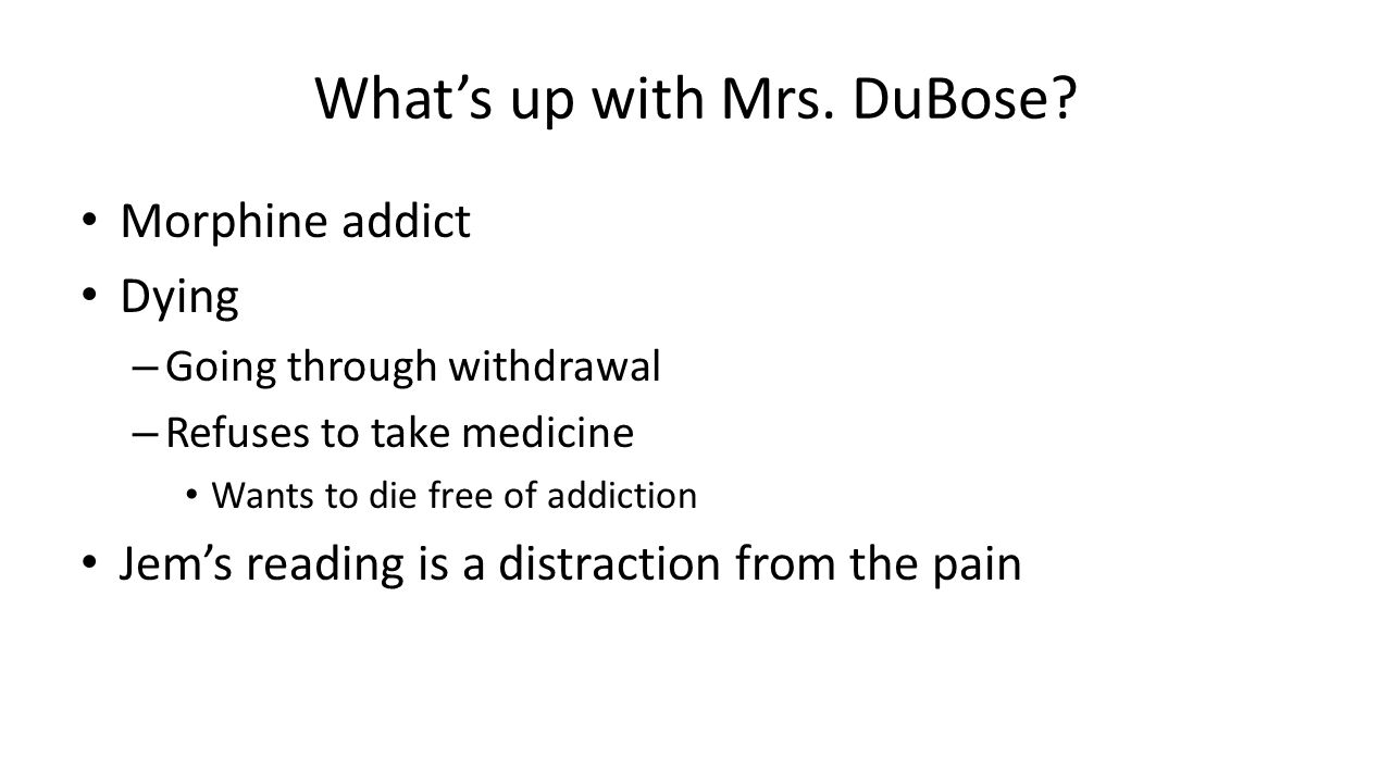 Morphine addict Dying – Going through withdrawal – Refuses to take medicine Wants to die free of addiction Jem's reading is a distraction from the pain