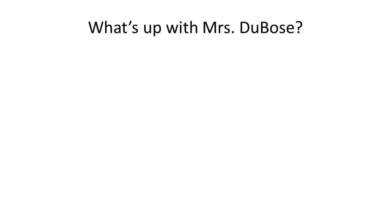 What's up with Mrs. DuBose