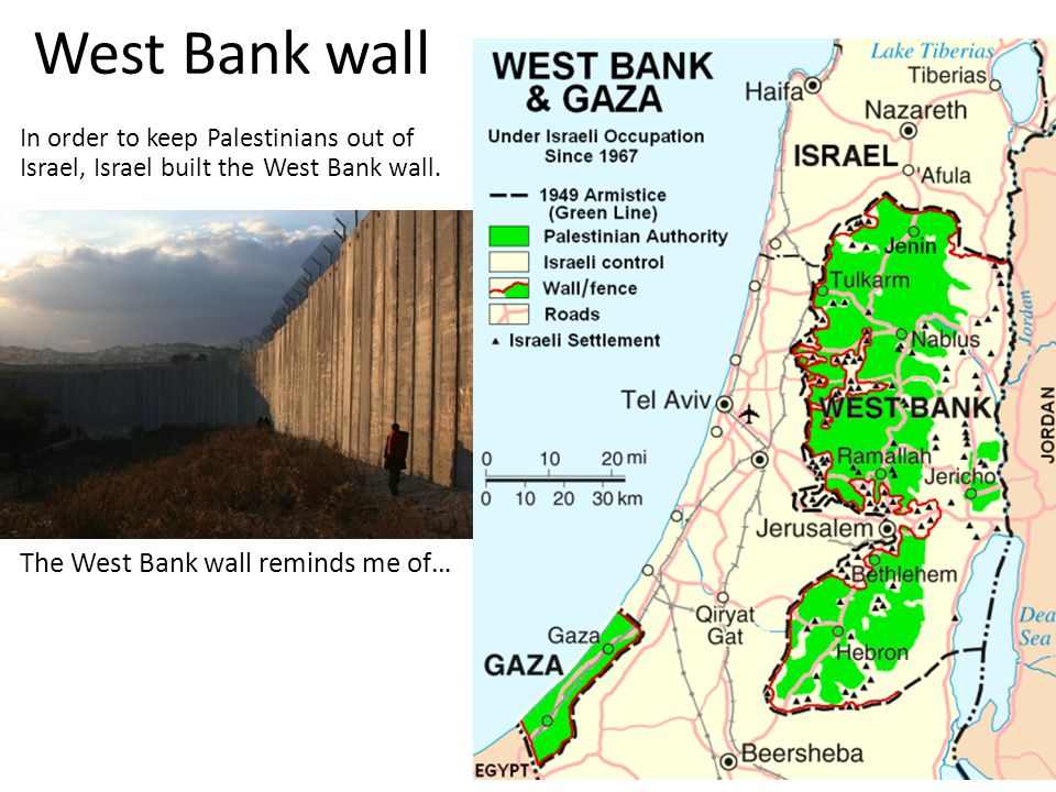 West Bank wall The West Bank wall reminds me of… In order to keep Palestinians out of Israel, Israel built the West Bank wall.