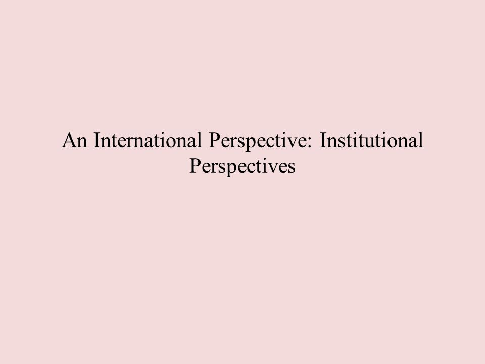An International Perspective: Institutional Perspectives