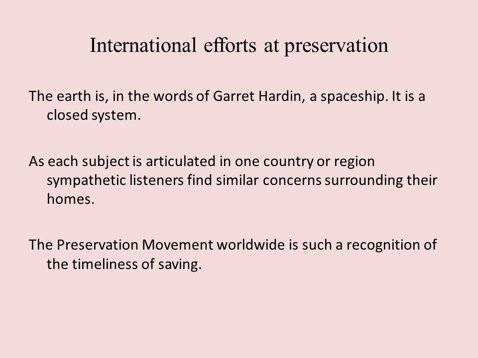 International efforts at preservation The earth is, in the words of Garret Hardin, a spaceship.