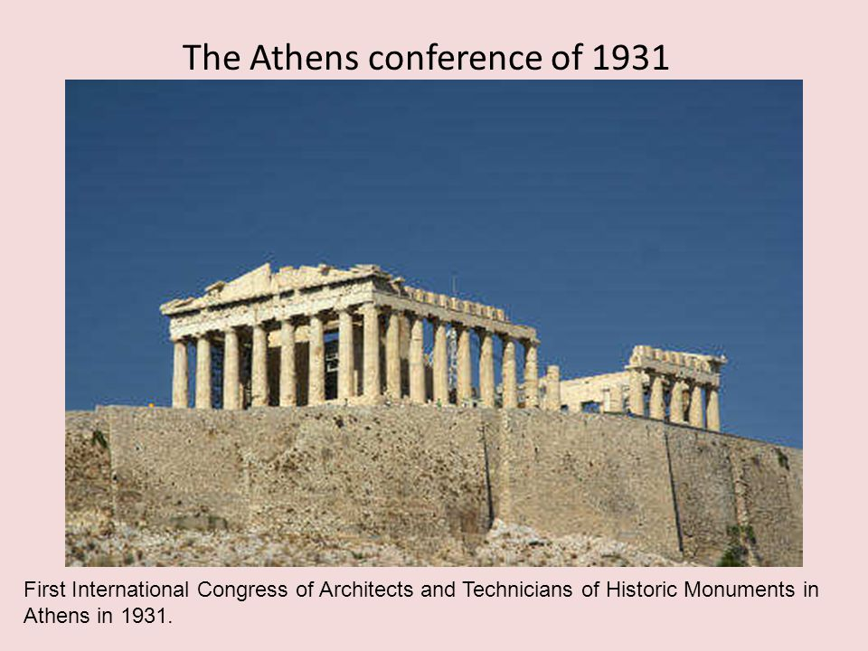 The Athens conference of 1931 First International Congress of Architects and Technicians of Historic Monuments in Athens in 1931.