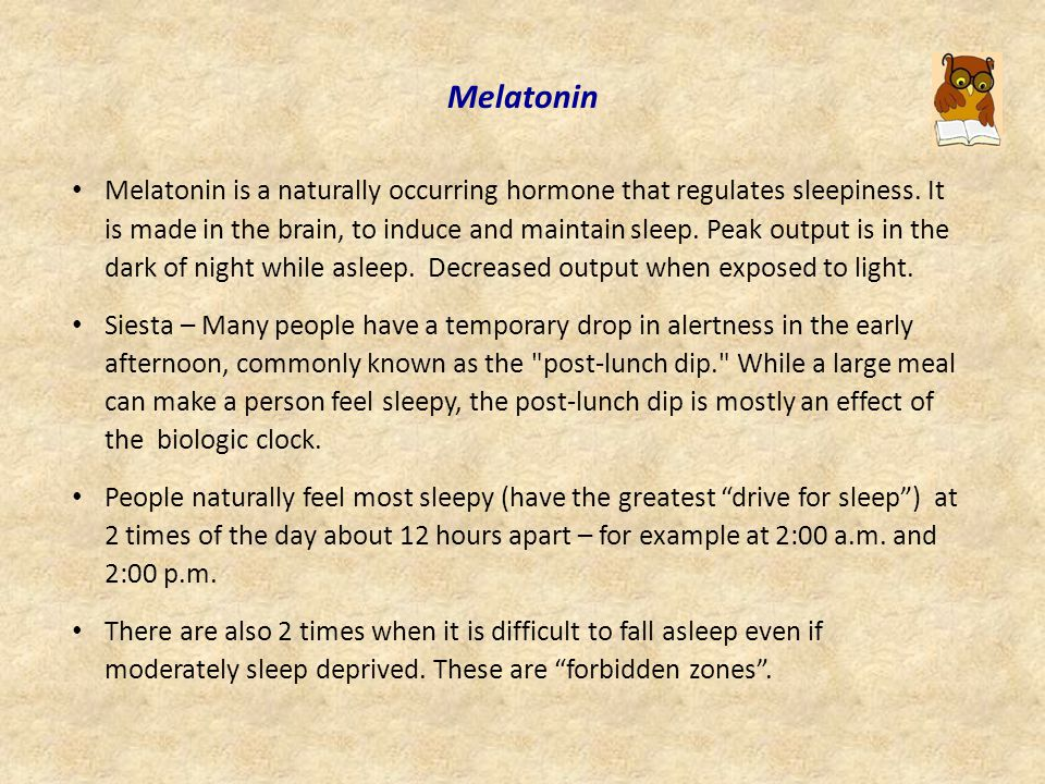 Melatonin Melatonin is a naturally occurring hormone that regulates sleepiness.