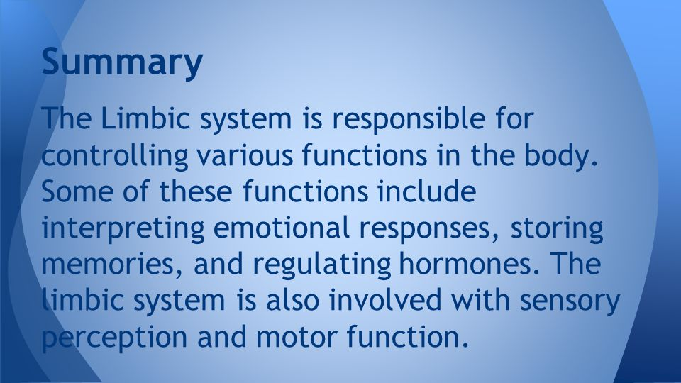 The Limbic system is responsible for controlling various functions in the body. Some of these functions include interpreting emotional responses, stor