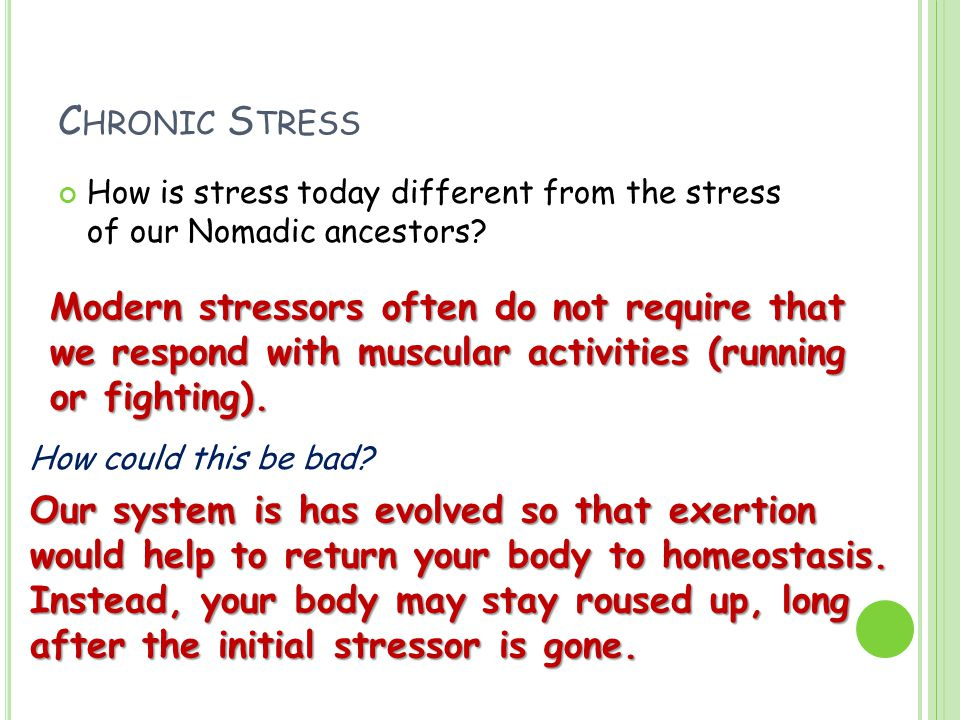 C HRONIC S TRESS How is stress today different from the stress of our Nomadic ancestors? Modern stressors often do not require that we respond with mu