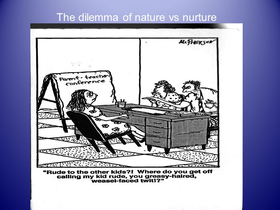The dilemma of nature vs nurture