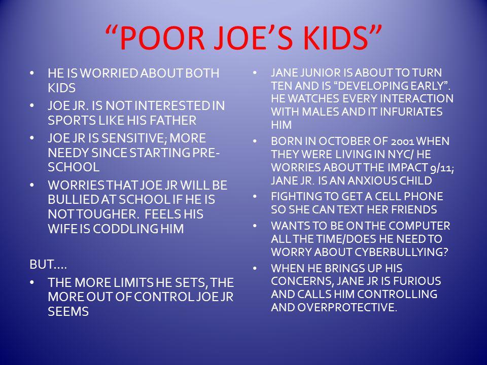 POOR JOE'S KIDS HE IS WORRIED ABOUT BOTH KIDS JOE JR.