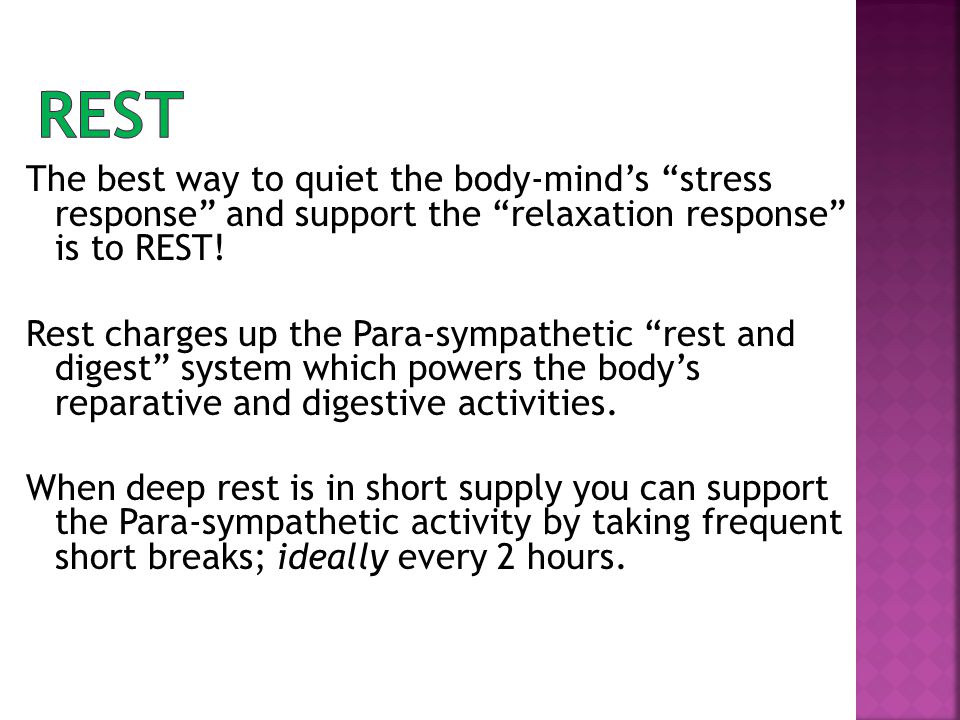 The best way to quiet the body-mind's stress response and support the relaxation response is to REST.