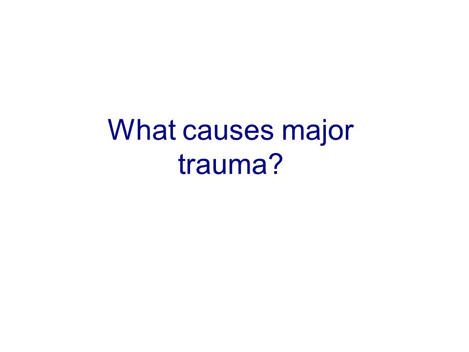 What causes major trauma