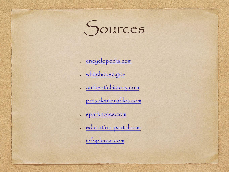 Sources encyclopedia.com whitehouse.gov authentichistory.com presidentprofiles.com sparknotes.com education-portal.com infoplease.com