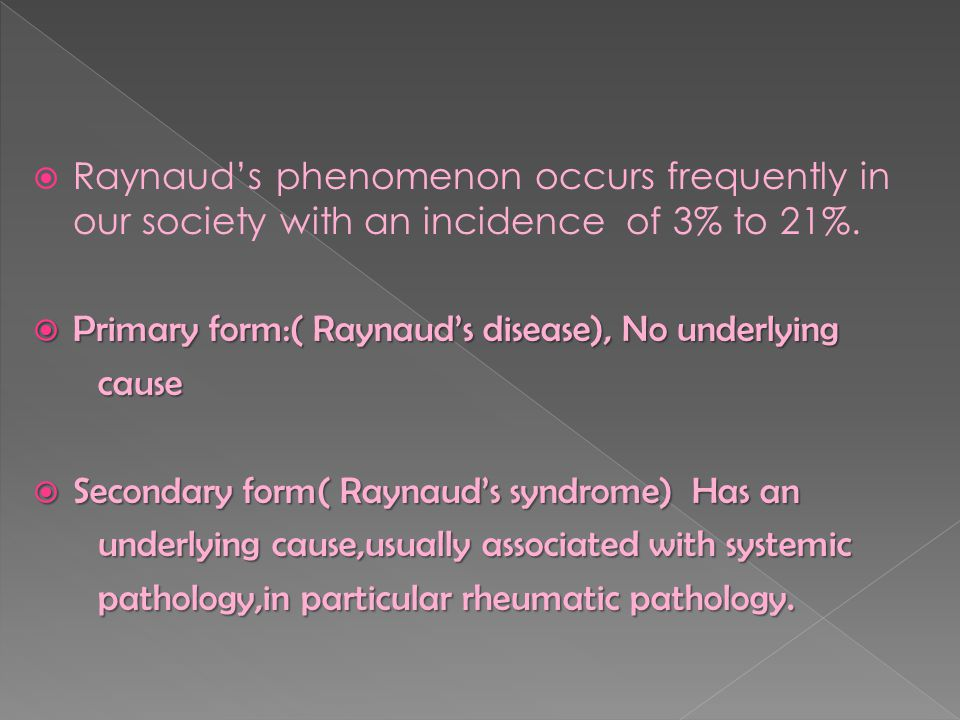  Raynaud's phenomenon occurs frequently in our society with an incidence of 3% to 21%.