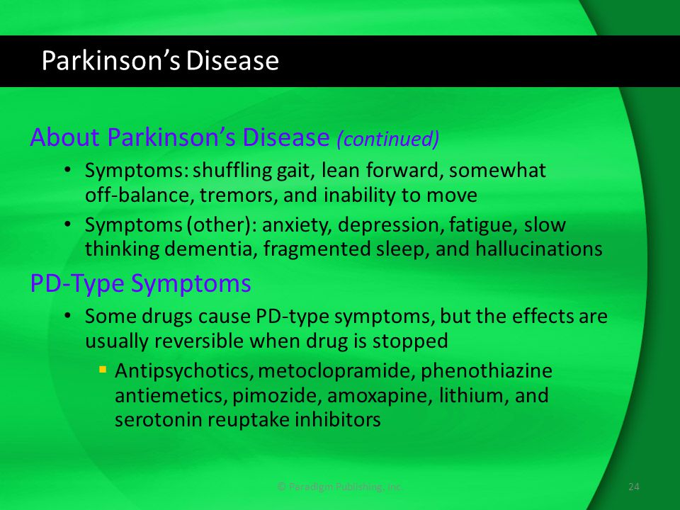 Parkinson's Disease About Parkinson's Disease (continued) Symptoms: shuffling gait, lean forward, somewhat off-balance, tremors, and inability to move