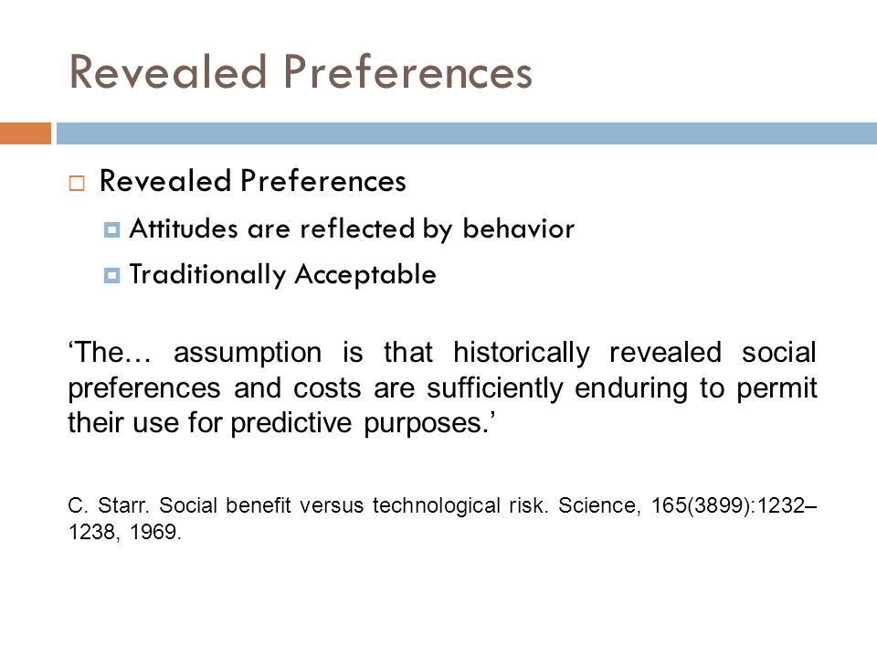 Revealed Preferences  Revealed Preferences  Attitudes are reflected by behavior  Traditionally Acceptable 'The… assumption is that historically revealed social preferences and costs are sufficiently enduring to permit their use for predictive purposes.' C.