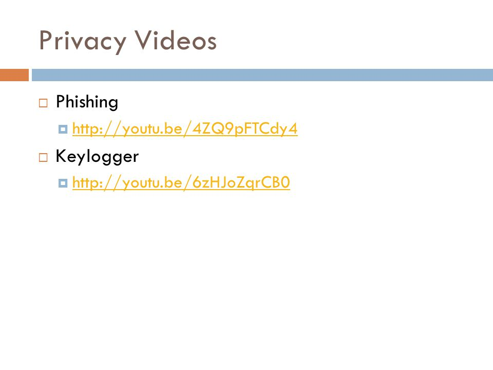 Privacy Videos  Phishing  http://youtu.be/4ZQ9pFTCdy4 http://youtu.be/4ZQ9pFTCdy4  Keylogger  http://youtu.be/6zHJoZqrCB0 http://youtu.be/6zHJoZqrCB0