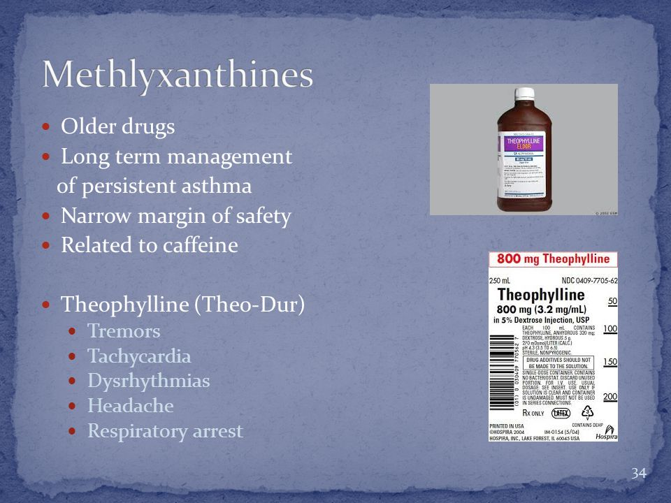 Older drugs Long term management of persistent asthma Narrow margin of safety Related to caffeine Theophylline (Theo-Dur) Tremors Tachycardia Dysrhythmias Headache Respiratory arrest 34