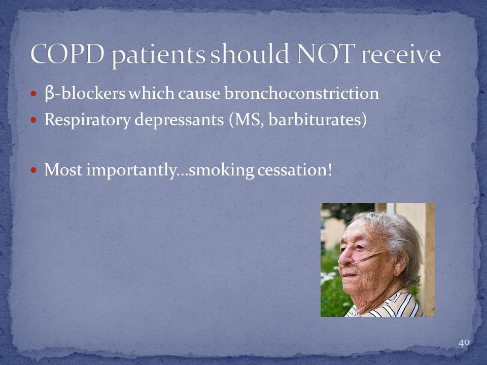 β -blockers which cause bronchoconstriction Respiratory depressants (MS, barbiturates) Most importantly…smoking cessation.