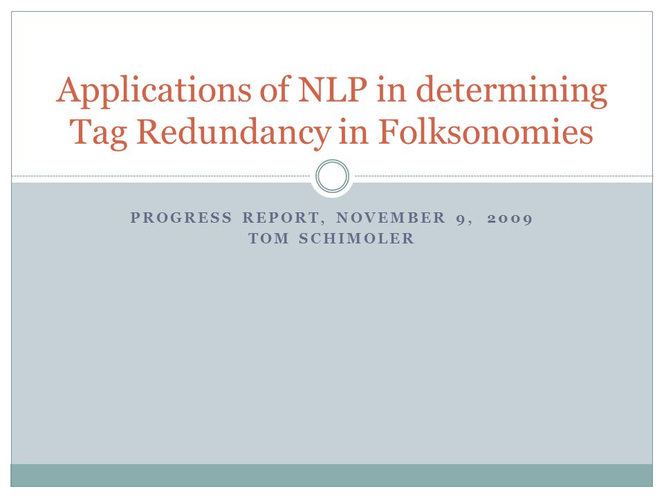 PROGRESS REPORT, NOVEMBER 9, 2009 TOM SCHIMOLER Applications of NLP in determining Tag Redundancy in Folksonomies