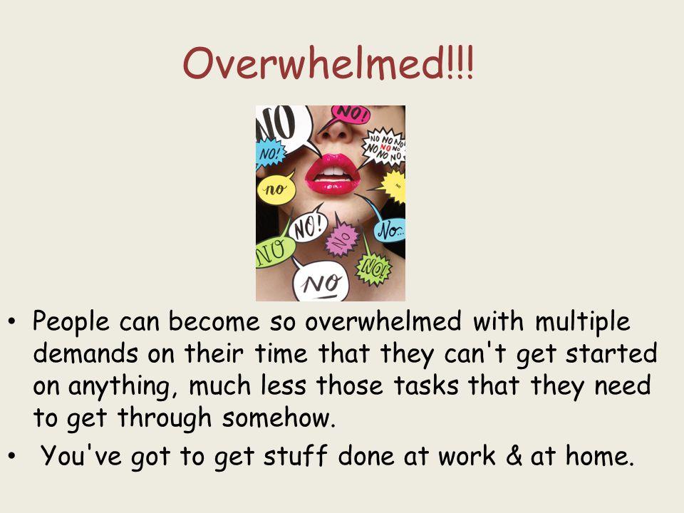 Overwhelmed!!.