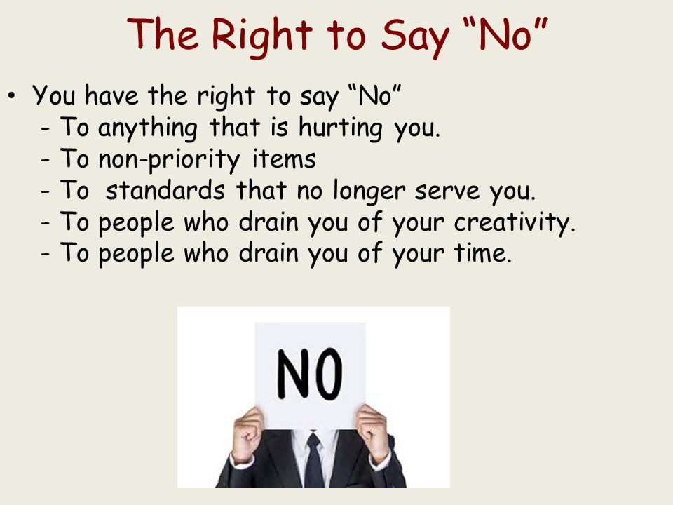 7 Things to Say No To #1 Say No to Social Pressure We were taught to be polite, to be nice, and to say yes at all the wrong moments.