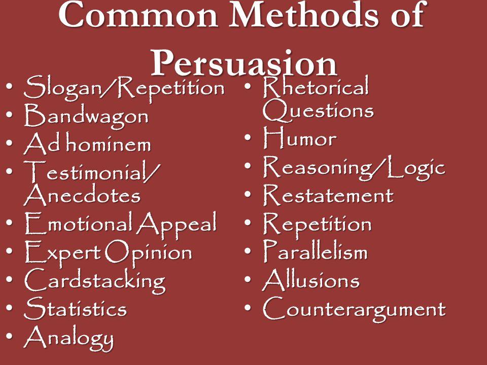 Common Methods of Persuasion Slogan/Repetition Slogan/Repetition Bandwagon Bandwagon Ad hominem Ad hominem Testimonial/ Anecdotes Testimonial/ Anecdot